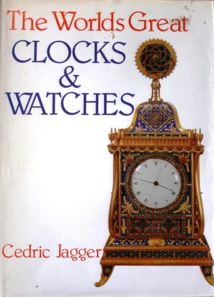 The World's Great Clocks and Watches – Jagger, Cedric